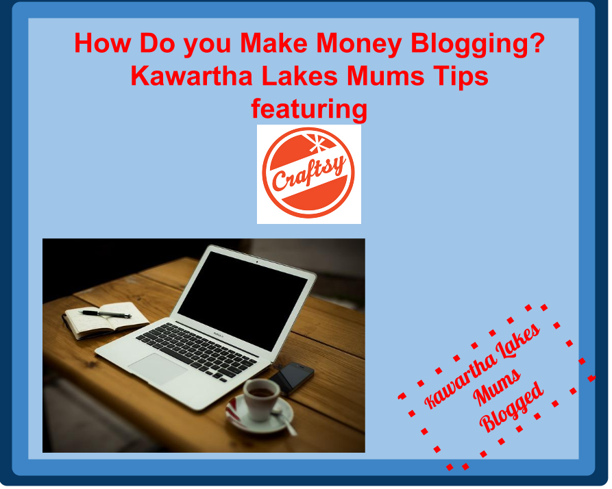 Kawartha Lakes Mums Answers How do you make money blogging?