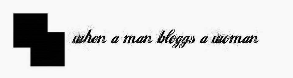 when a man bloggs a woman
