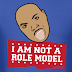 [Article] I Am Not A Role Model - @JWill214