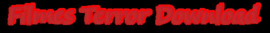 Filmes de Terror Download - Assista Online ou Baixe Filmes de Terror