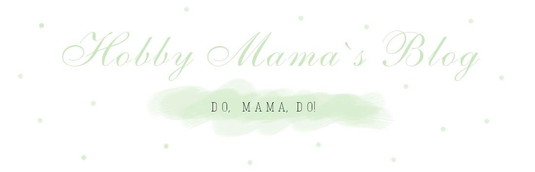 Hobby Mama`s Blog