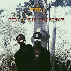 Yéla's Gidi + the Undertow
