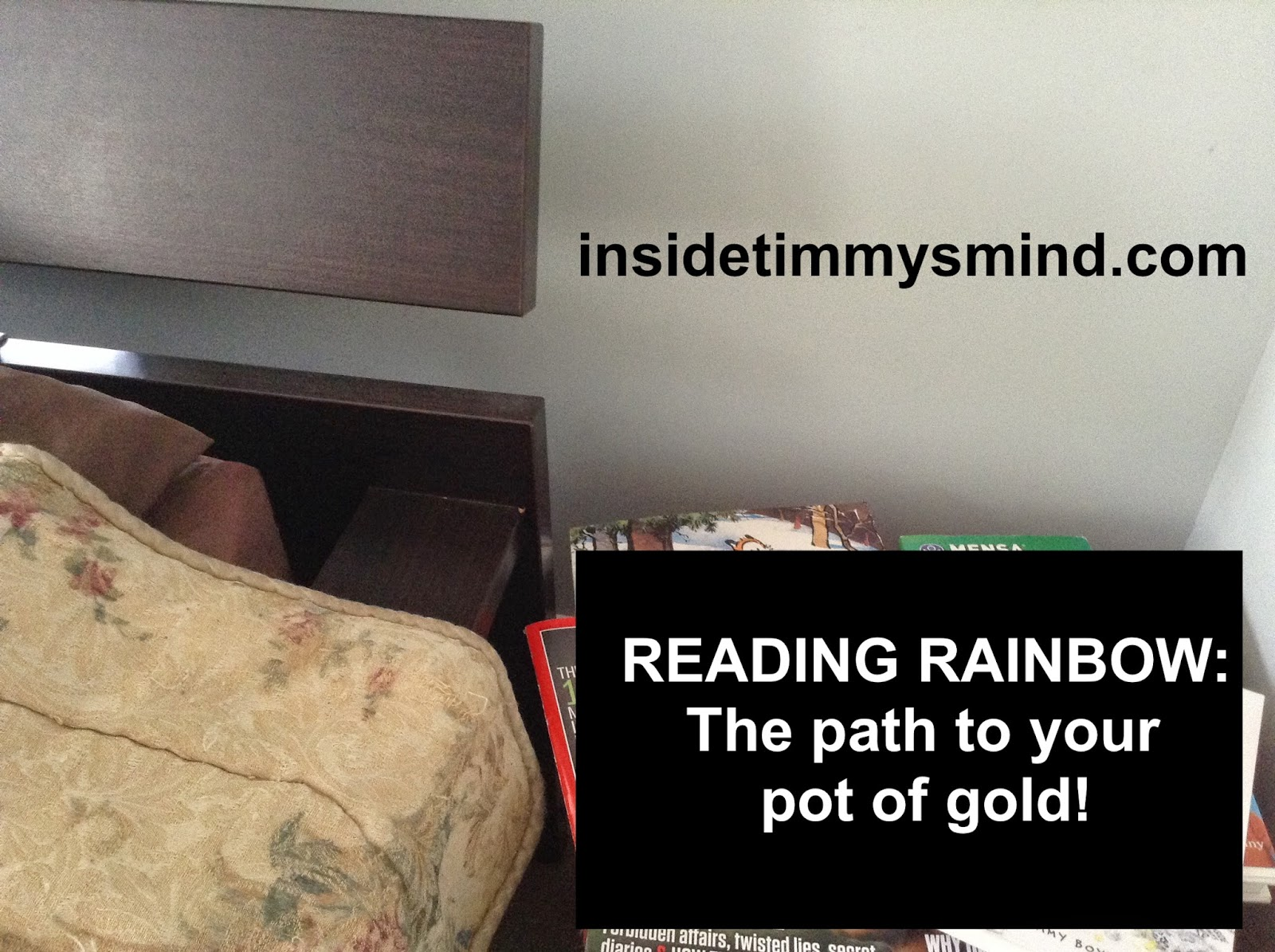 insidetimmysmind.com - Reading Rainbow: The Path to your Pot of Gold