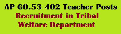 AP GO 53 402 Teacher Posts Recruitment in Tribal Welfare Department Permission Accorded
