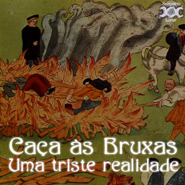 Caça às Bruxas - Uma triste realidade