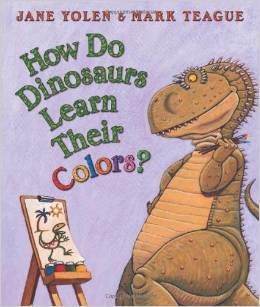 How Do Dinosaurs Learn Their Colors? by: Jane Yolen & Mark Teague