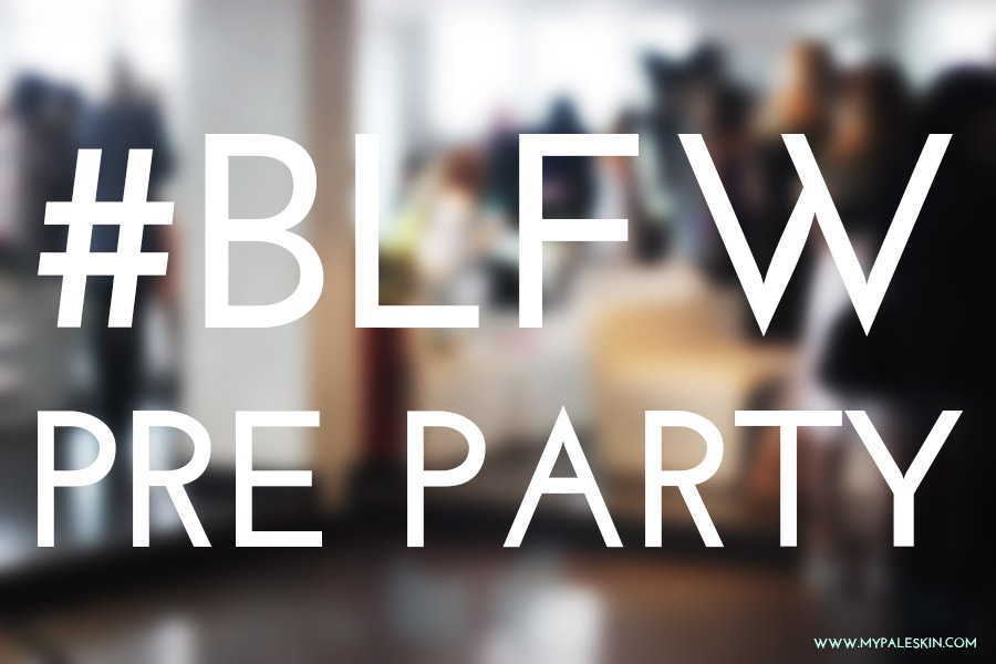 #blfw, bloggers love fashion week, blogger event, my pale skin, bloggers love