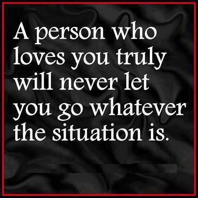 a person who loves you truly will never let you go