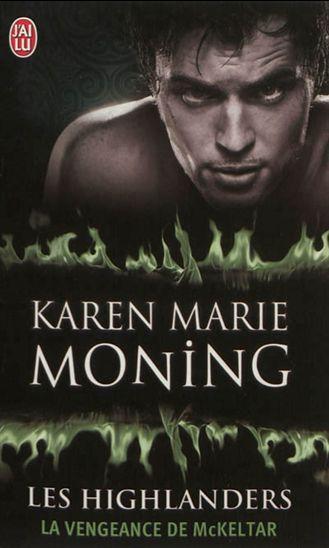 moning - Les Highlanders - Tome 7 : La vengeance de McKeltar de Karen Marie Moning Higlander+t.7