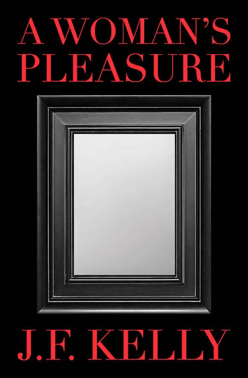 a woman's pleasure, j.f. kelly, romance novel, erotica