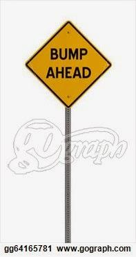 http://www.bing.com/images/search?q=bump+ahead+road+sign&qpvt=bump+ahead+road+sign&FORM=IGRE#view=detail&id=3C7CC03942F6B197D1E6BD13B78C5A43DBBF0B23&selectedIndex=220