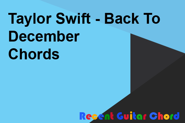 Taylor Swift - Back To December Chords