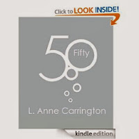 http://www.amazon.com/Fifty-L-Anne-Carrington-ebook/dp/B0075N58N4/ref=la_B0055STQL6_1_7?s=books&ie=UTF8&qid=1386363218&sr=1-7