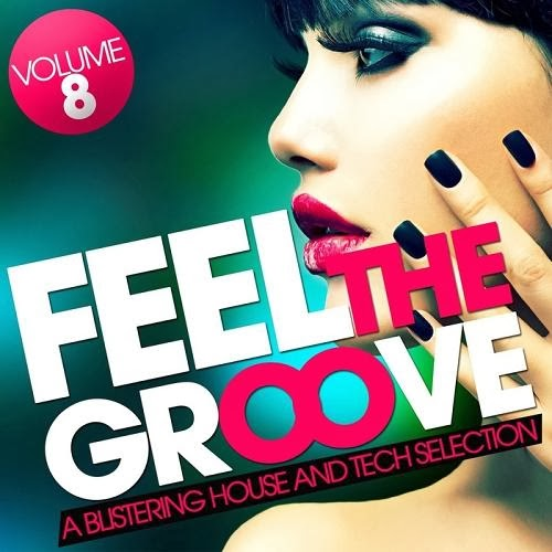 Feel the Groove a Blistering House and Tech Selection Vol 8 – 2014