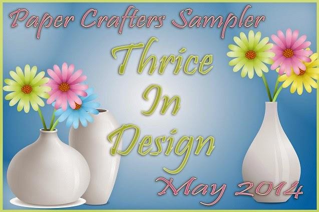http://papercrafterssampler.blogspot.com/2014/05/may-2014-thrice-in-design.html
