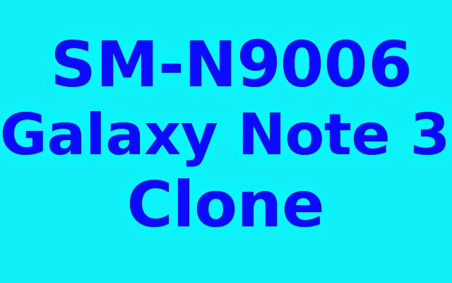 SM-N9006 Galaxy Note 3 Clone firmware/stock rom to unbrick your phone