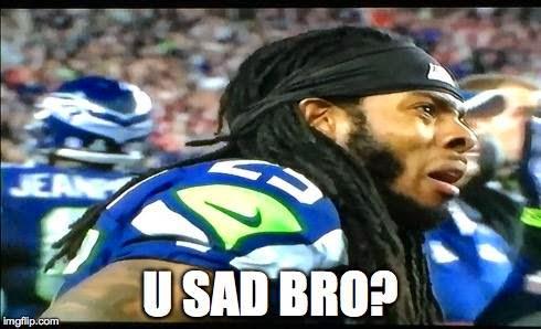 U sad Bro? - #RichardSherman #Sad #seahawkshaters #SuperbowlXLIX