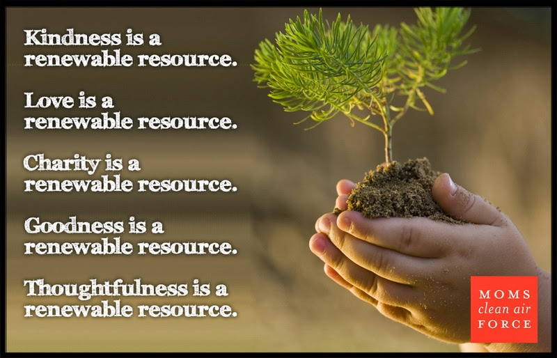 Kindness is a renewable resource.
