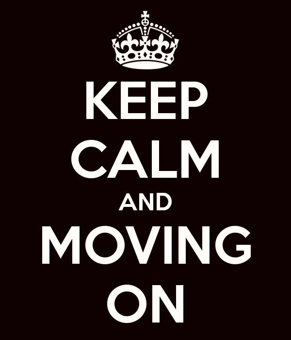 Keep calm and moving on