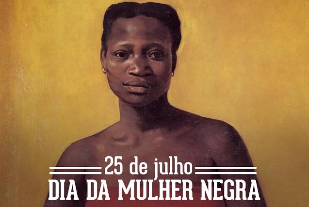 25 DE JULHO - DIA DA MULHER NEGRA
