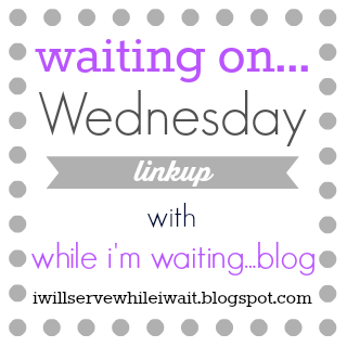 While I'm Waiting...Waiting on...Wednesday link up