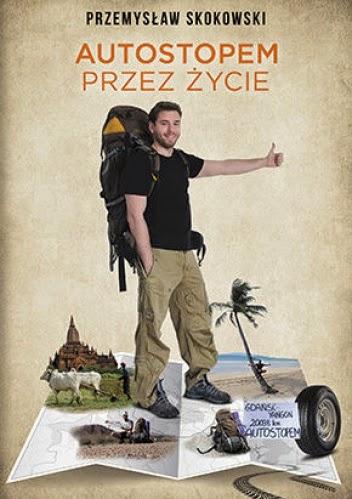 """73. """"Autostopem przez życie"""" Przemysław Skokowski"""