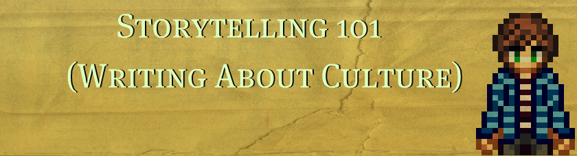 Storytelling 101  (Writing About Culture)