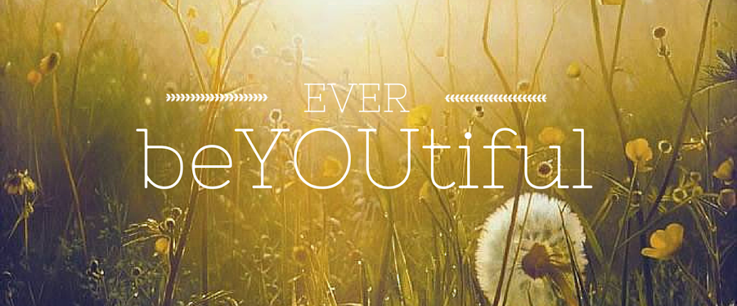 ...Ever BeYOUtiful...