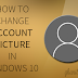 How to Change User Account Image in Windows 10