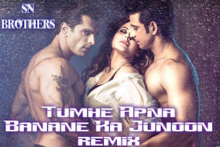Tumhe-Apna-Banane-Ka-Junoon-SN-BROTHERS-MIX-download-latest-bollywood-remix-songs