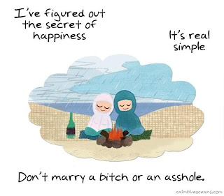 secret of happiness. dont marry bitch or an asshole