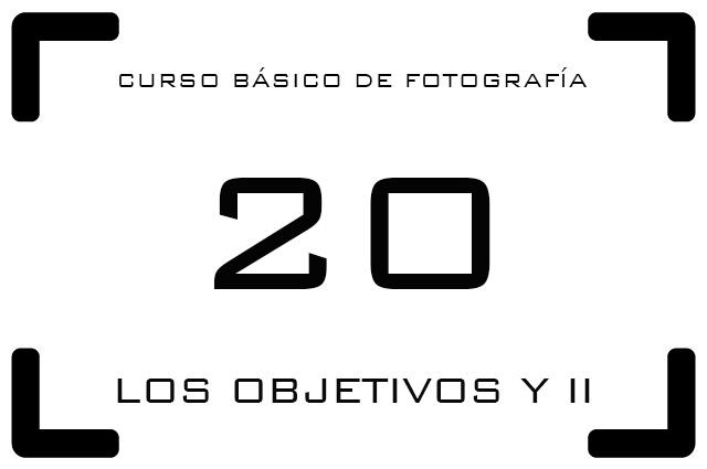 Curso de Fotografía - 20. Los objetivos y II