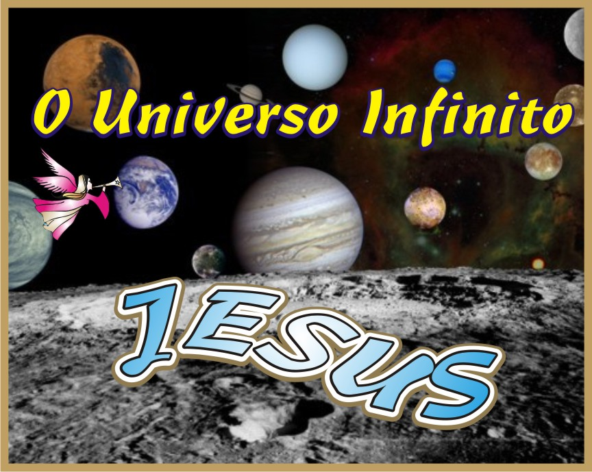 O Universo Infinito Tem Jeito Jesus Cristo