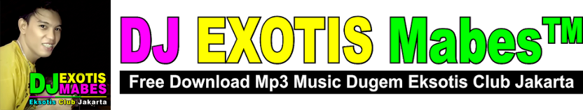 Free Download Lagu Mp3 Dugem House Music Nonstop Remix Funkot Terbaru DJ EXOTIS Mabes