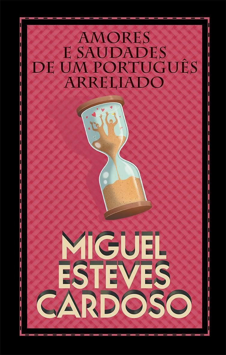 Amores e Saudades de um Português Arreliado, Miguel Esteves Cardoso, Porto Editora