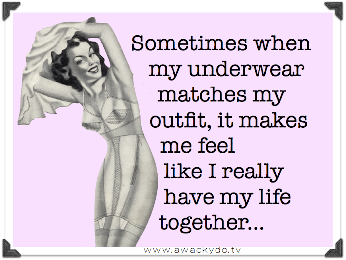 quote, Sometimes when my underwear matchs my outfit, it makes me feel like I really have my life together