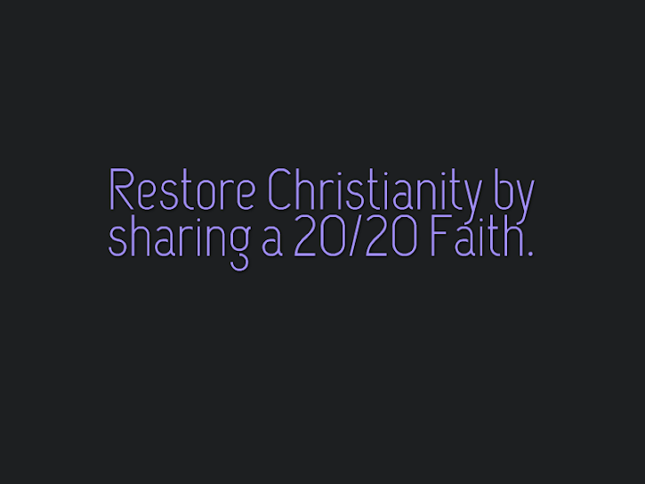 Restore Christianity with a 20/20 Faith