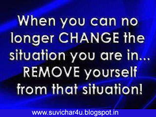 When you can no longere change the situation you are in... remove yourself from that situation!