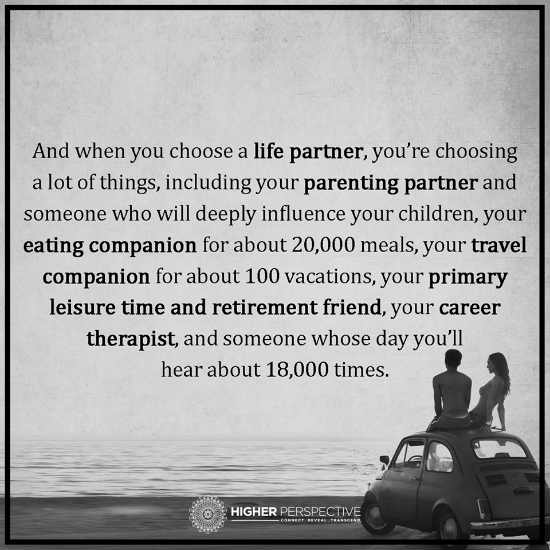 When You Choose A Life Partner You Are Choosing A Lot Of Things