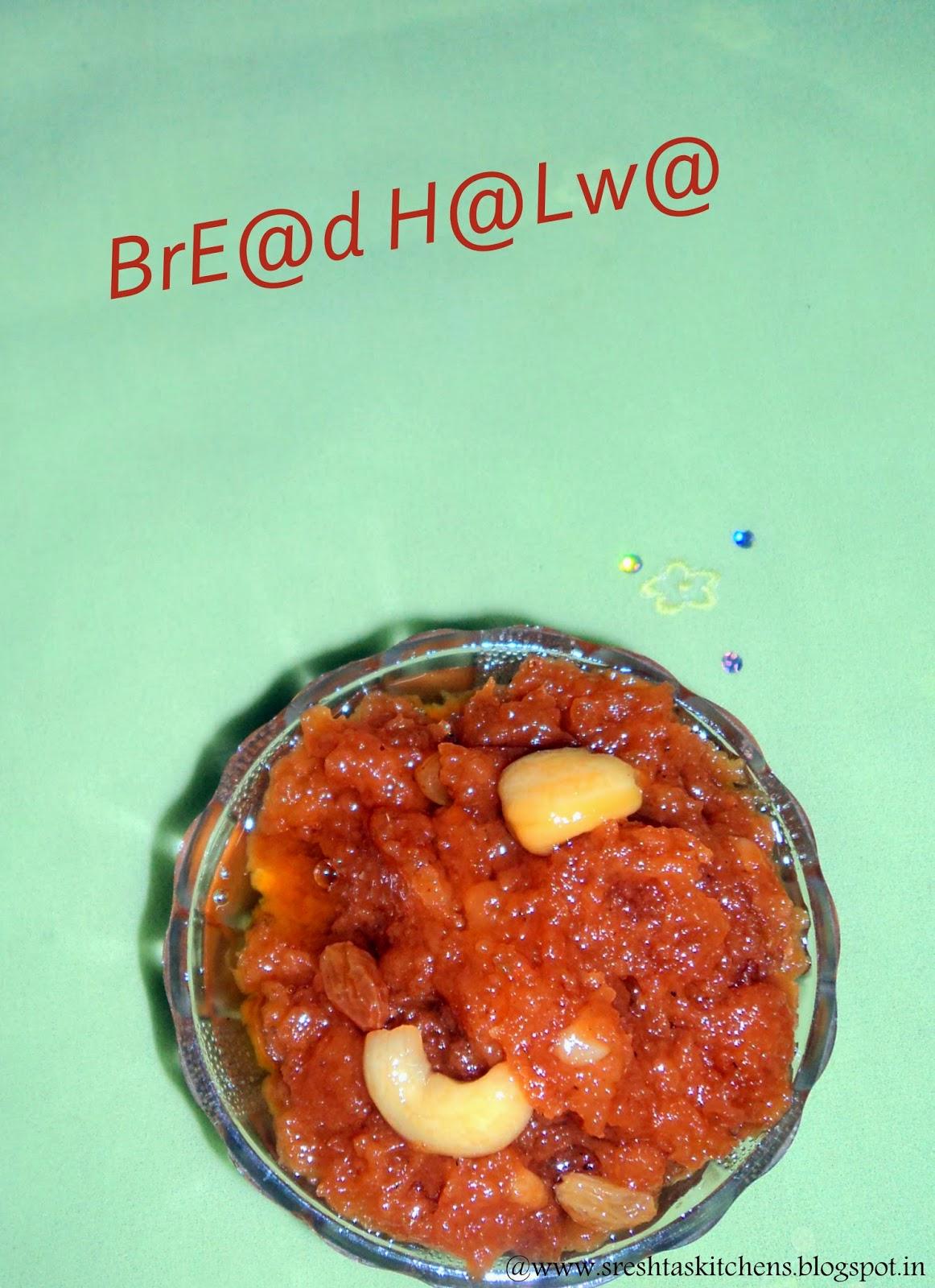 http://sreshtaskitchens.blogspot.in/2014/09/bread-halwa.html