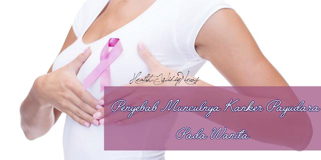 Faktor Resiko Penyebab Munculnya Kanker Payudara Wanita
