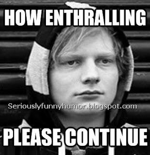 How enthralling, please continue. Funny meme photo