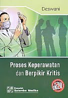 AJIBAYUSTORE  Judul Buku : PROSES KEPERAWATAN DAN BEFIKIR KRITIS Pengarang : Deswani Penerbit : Salemba Medika