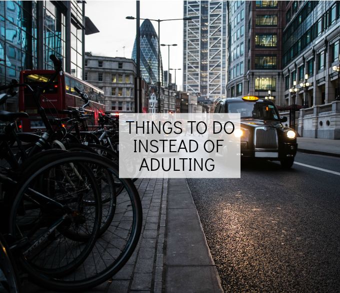 things to do instead of adulting