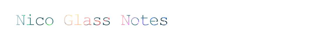 Nico Glass Notes