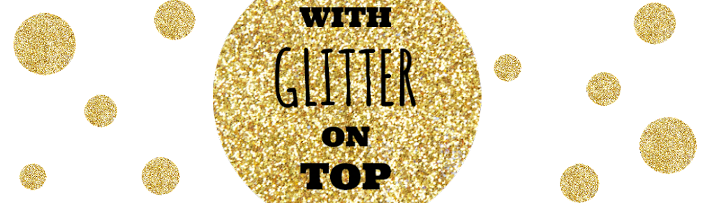 With Glitter on Top