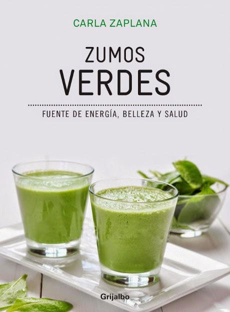 LIBRO - Zumos verdes  Fuentes de energía, belleza y salud  Carla Zaplana (Grijalbo - 15 enero 2015)  No ficción - salud - vida sana - recetas   Edición papel & ebook kindle