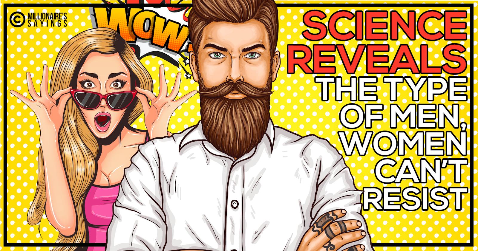 Science reveals the type ofmen women can't resist