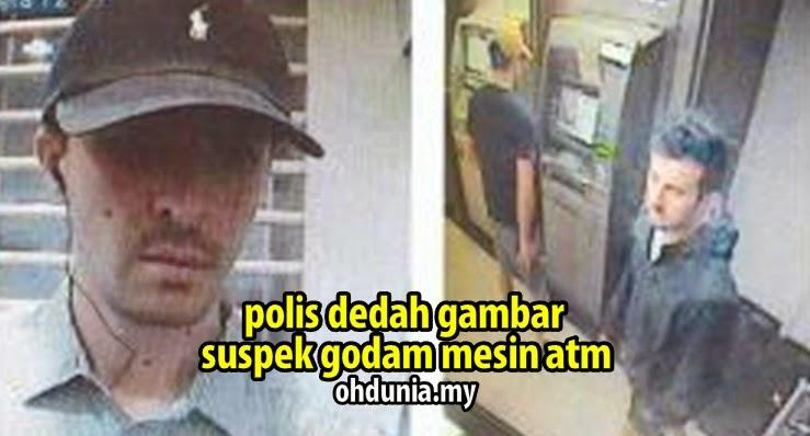 Polis Dedah Gambar Suspek Penggodam & Penceroboh Mesin ATM