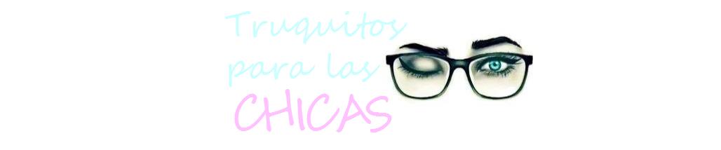 Truquitos para las chicas, Blog de belleza y cosmética.